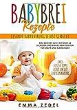 Babybrei Rezepte: Gesunde Babynahrung selbst gemacht: Das Beikost Buch mit über 60 leckeren und...