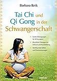 Tai Chi und Qi Gong in der Schwangerschaft: Sanfte Bewegungen für Schwangere - Bewährte Übungen...