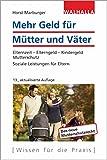 Mehr Geld für Mütter und Väter: Elternzeit - Elterngeld - Kindergeld - Mutterschutz; Soziale...