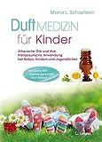 Duftmedizin für Kinder: Ätherische Öle und ihre therapeutische Anwendung bei Babys, Kindern und...