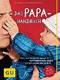 Das Papa-Handbuch: Alles, was Sie wissen müssen zu Schwangerschaft, Geburt und dem ersten Jahr zu...