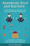 Abenteuer Kind und Karriere: Wie berufstätige Eltern das Baby- und Kleinkindalter gelassen erleben...