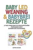 BABY LED WEANING & BABYBREI REZEPTE: 2 in 1 Beikost und Breifrei Kochbuch mit 320 einfachen Rezepten...