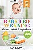 Baby Led Weaning: Das breifrei Kochbuch für die ganze Familie Hilfreiche Tipps für die Beikost 100...