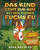 Das Kind geht zur Ruh mit dem kleinen Fuchs Fu: 3-5-8 Minuten Gute-Nacht-Geschichten und Traumreisen...