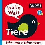 Duden 6+: Hallo Welt: Tiere: Babys Welt in Babys Farben (DUDEN Pappbilderbücher 6+ Monate, Band 5)
