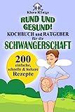 RUND und GESUND! Kochbuch und Ratgeber für die Schwangerschaft: 200 einfache, schnelle & leckere...