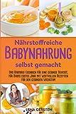 Nährstoffreiche Babynahrung selbst gemacht: Gesunde Beikost für Babys erstes Jahr mit wertvollen...