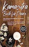 Kamasutra Buch für Paare: 100 aufregende Sexstellungen & erotische Spiele für Zwei - Lerne, wie du mit diesem sinnlichen Geschenk für Paare dein ... List inkl. dem nötigen Sexspielzeug für Paare