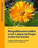 Ringelblumensalbe und Lippenpflege selbst herstellen: Vielfaeltige Arbeitsmaterialien fuer Kinder im...