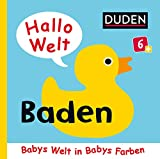 Hallo Welt: Baden: ab 6 Monaten (DUDEN Pappbilderbücher 6+ Monate)