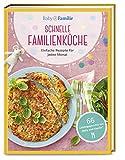 Baby und Familie: Schnelle Familienküche: Einfache Rezepte für jeden Monat (Die Buchreihe von Baby und Familie, Band 1)