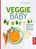Veggie-Baby: Vegetarisch kochen für Babys und Kleinkinder