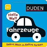 Duden 6+: Hallo Welt: Fahrzeuge: Babys Welt in Babys Farben (DUDEN Pappbilderbücher 6+ Monate, Band...
