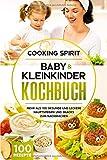 Baby & Kleinkinder KOCHBUCH: Mehr als 100 gesunde und leckere Hauptspeisen und Snacks zum Nachmachen