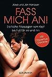 Fass mich an!: Erotische Massagen von Kopf bis Fuß für sie und ihn