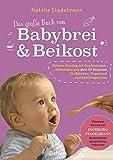 Das große Buch von Babybrei & Beikost: Sicherer Einstieg mit Empfehlungen, Beikostplan und über 70...