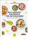 Das Monats-Kochbuch für Schwangere: Monat für Monat die perfekte Nährstoffpower (GU...