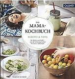 Das Mama-Kochbuch: Rezepte & Tipps für Mama und Baby - von der Schwangerschaft bis zum 1....