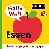 Duden 6+: Hallo Welt: Essen: Babys Welt in Babys Farben (DUDEN Pappbilderbücher 6+ Monate, Band 7)