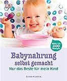 Babynahrung selbst gemacht: Nur das Beste für mein Kind. Mehr als 200 Rezepte