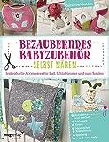 Bezauberndes Babyzubehör selbst nähen: Individuelle Accessoires für Bad, Schlafzimmer und zum...