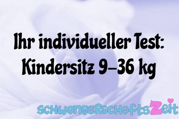 Kindersitz 9-36 kg Test Kaufen
